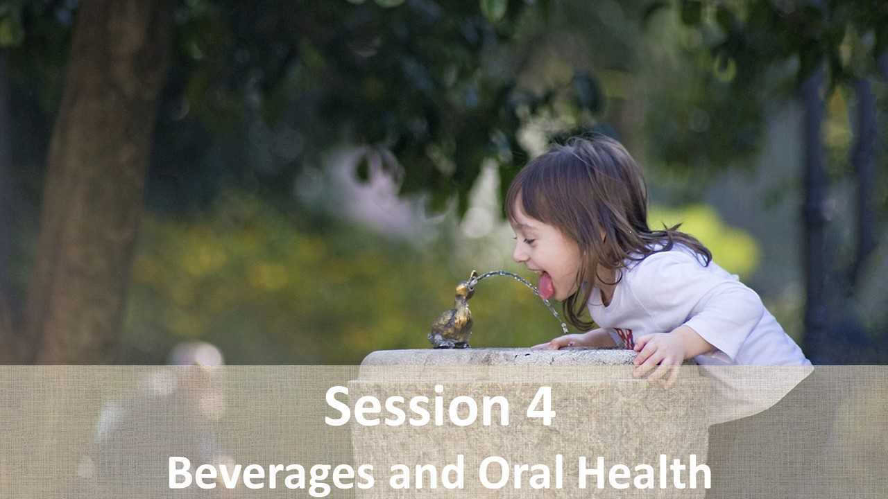 Session 4: Beverages and Oral Health